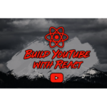 Reed Barger - How To Build a YouTube Clone with React